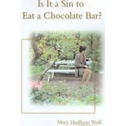 Is It a Sin to Eat a Chocolate Bar? by Mary Hoffman Wolf
