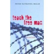 Teach the Free Man by Peter Nathaniel Malae