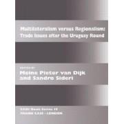 Multilateralism Versus Regionalism by Meine Pieter van Dijk