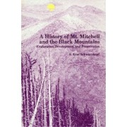 A History of Mt. Mitchell and the Black Mountains by S. Kent Schwarzkopf
