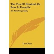 The Ties of Kindred; Or Rest at Eventide by Andrew Owen Wynn