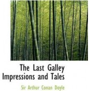 The Last Galley Impressions and Tales by Sir Arthur Conan Doyle