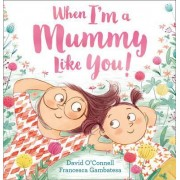 When I'm a Mummy Like You! by David O'Connell