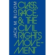 Class, Race, and the Civil Rights Movement by Jack M. Bloom