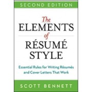 The Elements of Resume Style: Essential Rules for Writing Resumes and Cover Letters That Work by Scott Bennett