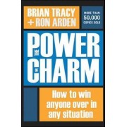 The Power of Charm: How to Win Anyone Over in Any Situation by Brian Tracy