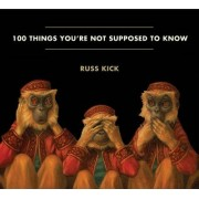 100 Things You're Not Supposed to Know by Russ Kick