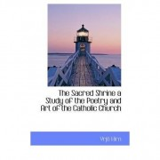 The Sacred Shrine a Study of the Poetry and Art of the Catholic Church by Yrj Hirn
