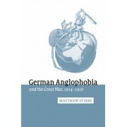 German Anglophobia and the Great War, 1914-1918 by Matthew Stibbe