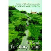 The Road to Glory Land by Eugene Nordstrom