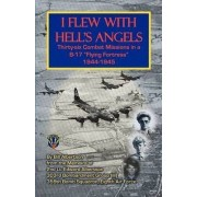 I Flew with Hell's Angels, Thirty-Six Combat Missions in A B-17 Flying Fortress 1944-1945 by Bill Albertson