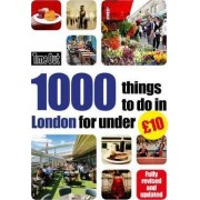 Time Out 1000 things to do in London for under GBP10 by Time Out Guides Ltd.