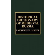 Historical Dictionary of Medieval Russia by Lawrence N. Langer
