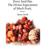 Every Seed Has the Divine Expectation of Much Fruit, Volume 1 by Roney O Smith