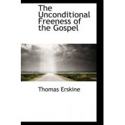 The Unconditional Freeness of the Gospel by Thomas Erskine