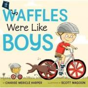 If Waffles Were Like Boys by Charise Mericle Harper