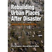 Rebuilding Urban Places After Disaster by Eugenie Ladner Birch