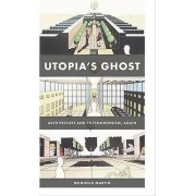 Utopia's Ghost by Reinhold Martin