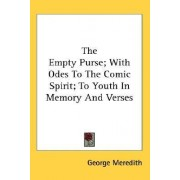 The Empty Purse; With Odes to the Comic Spirit; To Youth in Memory and Verses by George Meredith
