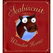 Seabiscuit the Wonder Horse by Meghan McCarthy