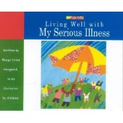 Living Well with My Serious Illness by Marge Eaton Heegaard