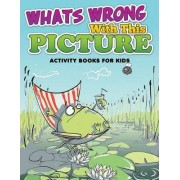 Whats Wrong with This Picture (Activity Books for Kids) by Speedy Publishing LLC