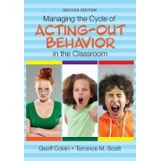Managing the Cycle of Acting-Out Behavior in the Classroom by Geoffrey T. Colvin