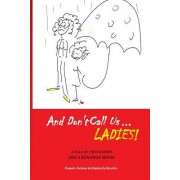 And Don't Call Us Ladies!: A Tale of Two Women and a Runaway Movie