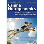 Canine Nutrigenomics - The New Science of Feeding Your Dog for Optimum Health by W Jeans Dodds