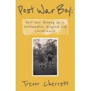Post War Boy: Memoirs of a Baby Boomer by Trevor Cherrett