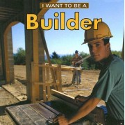 I Want to be a Builder by Dan Liebman