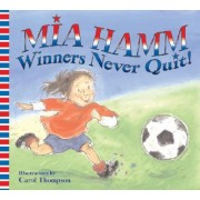 Winners Never Quit by Mia Hamm