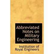 Abbreviated Notes on Military Engineering by Institution Of Royal Engineers