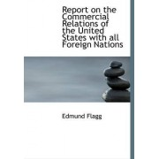 Report on the Commercial Relations of the United States with All Foreign Nations by Edmund Flagg