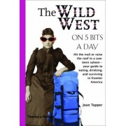 The Wild West on Five Bits a Day by Joan Tapper