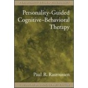 Personality-Guided Cognitive-Behavioral Therapy by Paul R. Rasmussen