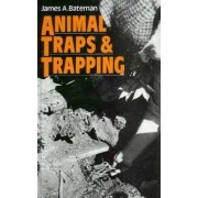 Animal Traps and Trapping by James A. Bateman