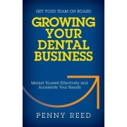 Growing Your Dental Business by Penny Reed