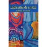 Labirintul de cristal - Gabriela Ana Balan