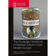 The Routledge Handbook of Material Culture in Early Modern Europe by Catherine Richardson