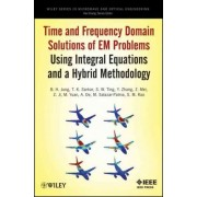 Time and Frequency Domain Solutions of EM Problems Using Integral Equations and a Hybrid Methodology by B. H. Jung