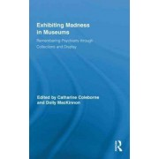Exhibiting Madness in Museums by Catharine Coleborne