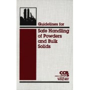 Guidelines for Safe Handling of Powders and Bulk Solids by Center for Chemical Process Safety (CCPS)