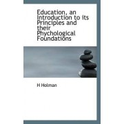 Education, an Introduction to Its Principles and Their Phychological Foundations by H Holman