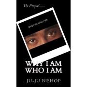 Why I Am Who I Am by Ju-Ju Bishop
