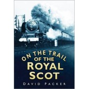 On the Trail of the Royal Scot by David Packer