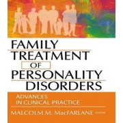 Family Treatment of Personality Disorders by Malcolm M. MacFarlane