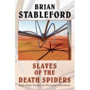Slaves of the Death Spiders and Other Essays on Fantastic Literature by Brian M Stableford