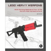 LEGO Heavy Weapons: Build Working Replicas of Four of the World's Most Impressive Guns by Jack Streat