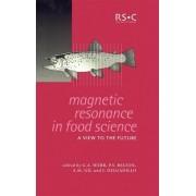 Magnetic Resonance in Food Science by Professor G. A. Webb